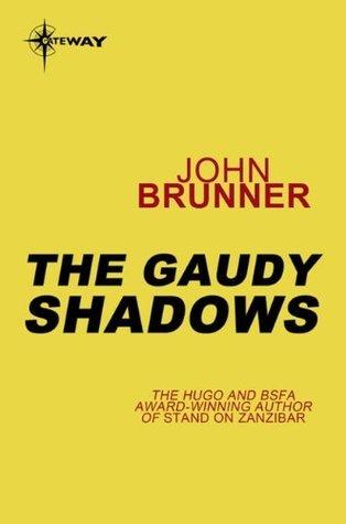 The Gaudy Shadows  by  Brunner, John