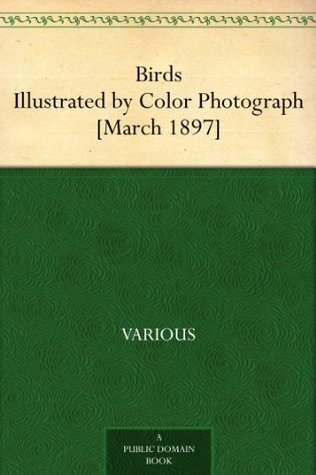 Birds Illustrated Color Photograph [March 1897] A Monthly Serial designed to Promote Knowledge of Bird-Life by Various