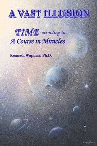 A Vast Illusion: Time According to A Course in Miracles  by  Wapnick, Kenneth