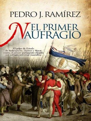 El primer naufragio / The First Wreck: El golpe de estado de Robespierre, Danton y Marat contra el parlamento elegido por sufragio universal masculino ... Danton and Marats  by  Ramirez, Pedro J.