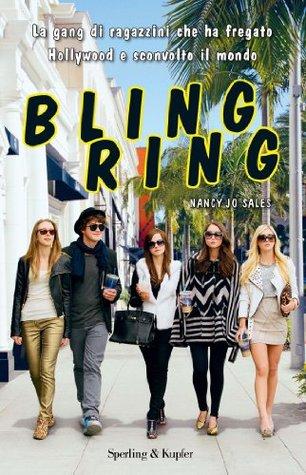 Bling Ring: La gang di ragazzini che ha fregato Hollywood e sconvolto il mondo  by  Nancy Jo Sales
