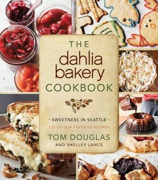 The Dahlia Bakery Cookbook: Sweetness in Seattle  by  Tom Douglas