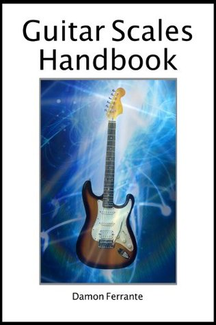 Guitar Scales Handbook: A Step-By-Step, 100-Lesson Guide to Scales, Music Theory, and Fretboard Theory (Book & Videos) (Steeplechase Guitar Instruction)  by  Damon Ferrante
