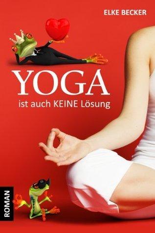Yoga ist auch keine Lösung  by  Elke Becker