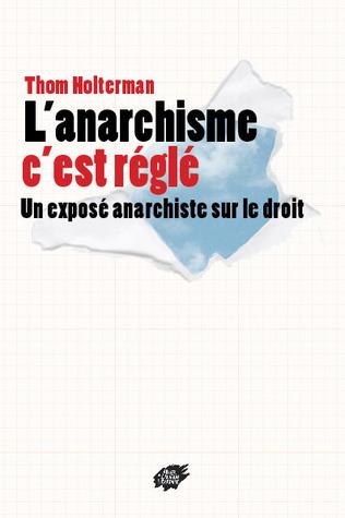 L'anarchisme c'est réglé: Un exposé anarchiste sur le droit Thom Holterman