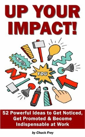 Up Your Impact: 52 Innovative Strategies to Add Value to Your Work  by  Chuck Frey