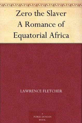 Zero the Slaver A Romance of Equatorial Africa  by  Lawrence Fletcher