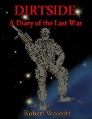 Dirtside: A Diary of the Last War Robert Wolcott
