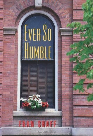 Ever So Humble  by  Fran Shaff