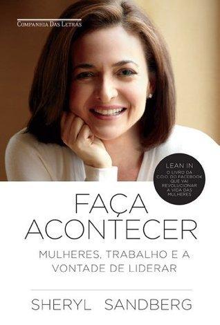 Faça acontecer: mulheres, trabalho e a vontade de liderar  by  Sheryl Sandberg