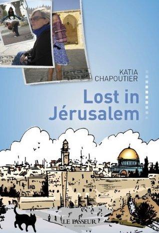 Lost in Jérusalem (DOCU/TEMOIGNAGE) Katia Chapoutier