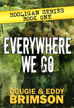 Everywhere We Go: Hooligan Series - Book One  by  Dougie Brimson