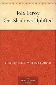 Iola Leroy: Shadows Uplifted  by  Frances Ellen Watkins Harper