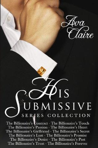 The His Submissive Series Complete Collection (His Submissive, #1-12)  by  Ava Claire