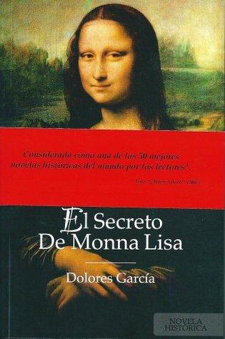 EL SECRETO DE MONNA LISA Dolores García Ruiz