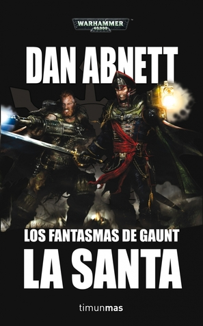 La Santa (Gaunts Ghosts, #4-7) Dan Abnett