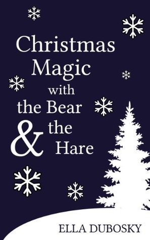 Christmas Magic with the Bear and the Hare Ella Dubosky