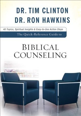 Quick-Reference Guide to Biblical Counseling, The  by  Tim Clinton