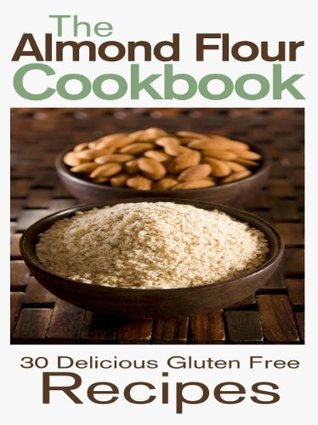 The Almond Flour Cookbook: 30 Delicious and Gluten Free Recipes  by  Rashelle Johnson