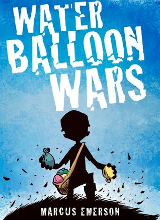 Water Balloon Wars (A funny adventure for children ages 9-12)  by  Marcus Emerson