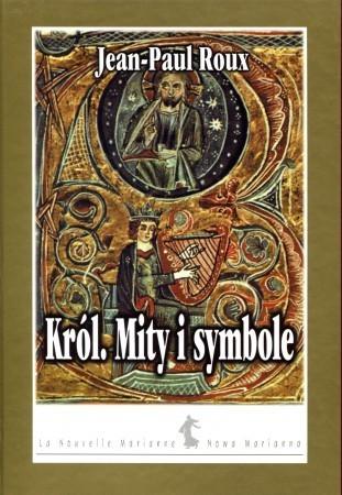 Król: mity i symbole  by  Jean-Paul Roux
