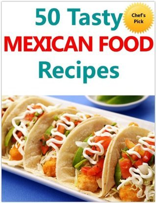 50 Tasty Mexican Food Recipes Melissa Hines