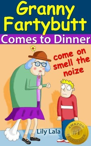 Granny Fartybutt Comes to Dinner (Granny Fartybutt #1) Lily Lala