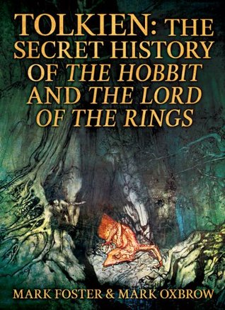 Tolkien: The Secret History Of The Hobbit And The Lord Of The Rings  by  Mark Foster