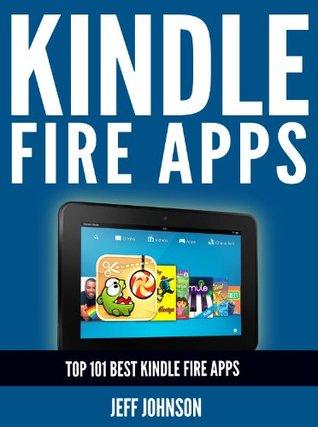 Kindle Fire Apps: Top 101 Best Kindle Fire Apps Jeff Johnson