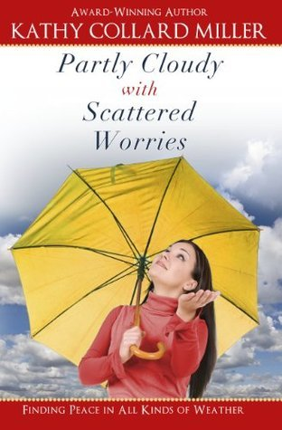 Womens Nonfiction - Partly Cloudy with Scattered Worries (A Matchbook Services Womens Inspirational Gift Idea) Kathy Collard Miller