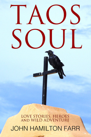 Taos Soul: Love Stories, Heroes, and Wild Adventure  by  John Hamilton Farr