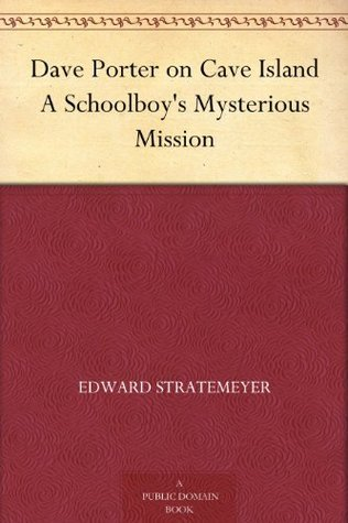 Dave Porter on Cave Island A Schoolboys Mysterious Mission  by  Edward Stratemeyer