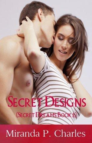 Secret Designs (Secret Dreams, #2) Miranda P. Charles