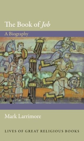 The Book of Job: A Biography (Lives of Great Religious Books) Mark Larrimore