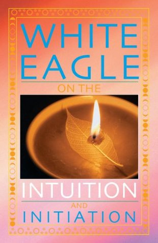 White Eagle on the Intuition and Initiation  by  White Eagle