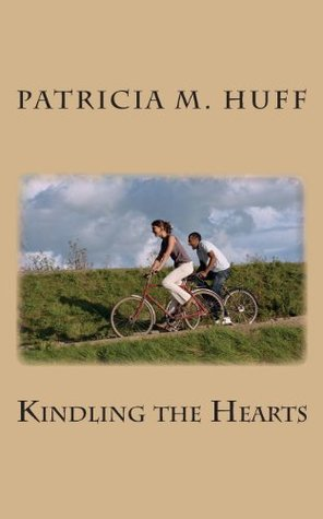 Kindling the Hearts  by  Patricia M. Huff