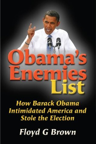 Obamas Enemies List: How Barack Obama Intimidated America and Stole the Election  by  Floyd G  Brown