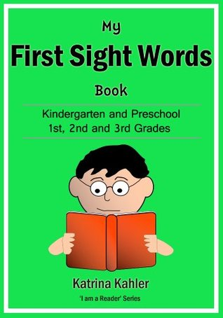 Sight Words: My First Sight Words Book 1 - Dolche Words for Kindergarten, Preschool and 1st, 2nd and 3rd Grades and Themed Words Katrina Kahler