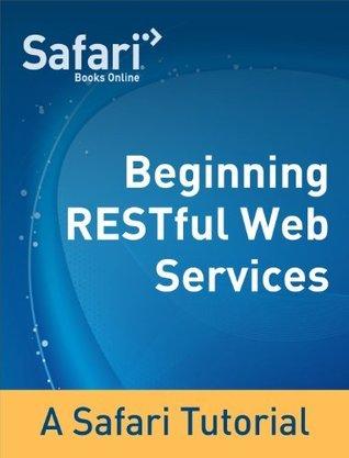 Beginning RESTful Web Services: A Safari Tutorial  by  Safari Content Team