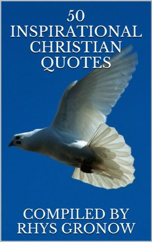 50 Inspirational Christian Quotes  by  Rhys Gronow