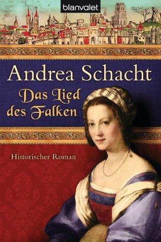 Das Lied des Falken: Historischer Roman Andrea Schacht