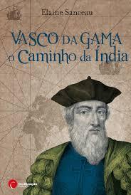 Vasco da Gama O Caminho da Índia  by  Elaine Sanceau