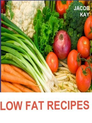 LOW FAT DIET: QUICK AND EASY LOW FAT RECIPES  by  Jacob Kay