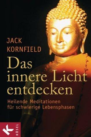 Das innere Licht entdecken: Heilende Meditationen für schwierige Lebensphasen -  by  Jack Kornfield