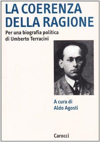 La coerenza della ragione: Per una biografia politica di Umberto Terracini  by  Aldo Agosti
