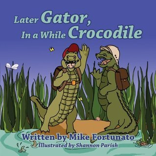 Later Gator, in a While Crocodile Mike Fortunato