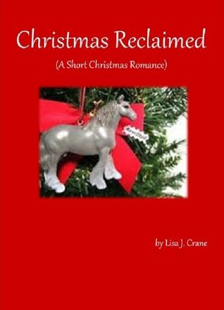 Christmas Reclaimed  by  Lisa J. Crane