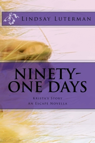 Ninety-One Days: Kristas Story (Escape Series, Novella)  by  Lindsay Luterman
