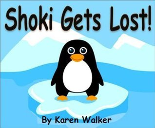 Shoki Gets Lost! Will Shoki the Penguin Ever Find His Parents Again? (Kids Stories Ages 4 to 8)  by  Karen Walker