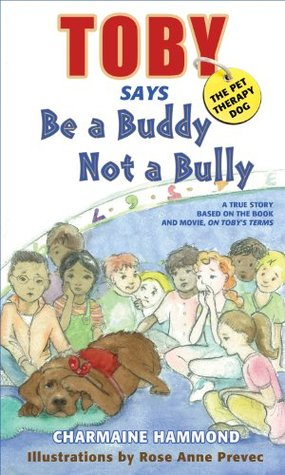 Toby, the Pet Therapy Dog, Says Be a Buddy, Not a Bully  by  Charmaine Hammond